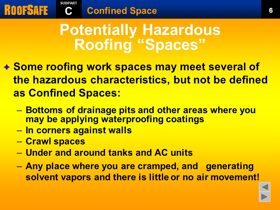 "Potentially Hazardous Roofing ""Spaces""  Some roofing work spaces may meet several of the hazardous characteristics, but not be defined as Confined Sp"