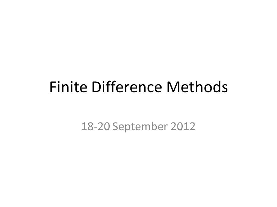 Finite Difference Methods 18-20 September 2012