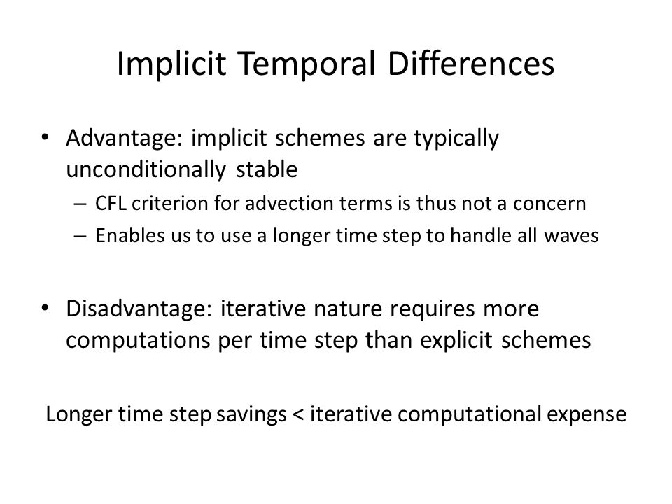 Implicit Temporal Differences Advantage: implicit schemes are typically unconditionally stable – CFL criterion for advection terms is thus not a conce