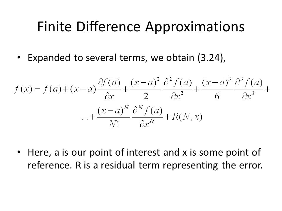 Finite Difference Approximations Expanded to several terms, we obtain (3.24), Here, a is our point of interest and x is some point of reference. R is