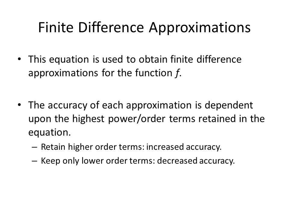 Finite Difference Approximations This equation is used to obtain finite difference approximations for the function f. The accuracy of each approximati