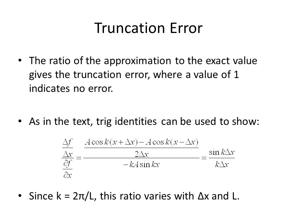 Truncation Error The ratio of the approximation to the exact value gives the truncation error, where a value of 1 indicates no error. As in the text,