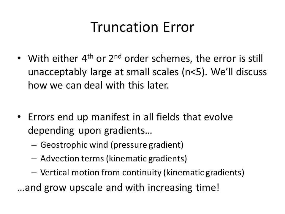 Truncation Error With either 4 th or 2 nd order schemes, the error is still unacceptably large at small scales (n<5). We'll discuss how we can deal wi