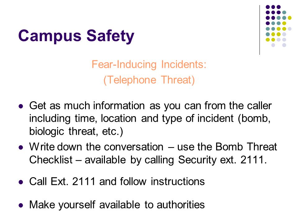 Campus Safety Fear-Inducing Incidents: (Telephone Threat) Get as much information as you can from the caller including time, location and type of inci