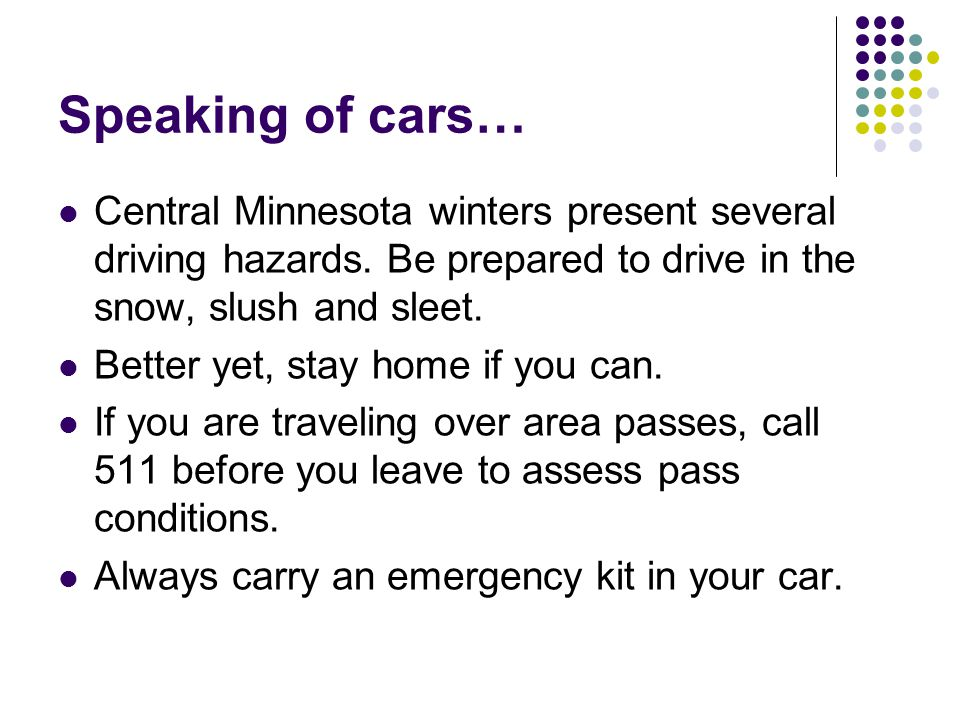 Speaking of cars… Central Minnesota winters present several driving hazards.
