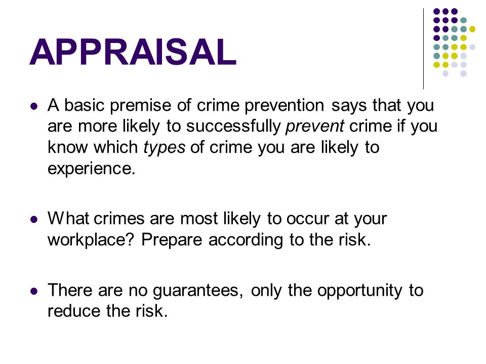 APPRAISAL A basic premise of crime prevention says that you are more likely to successfully prevent crime if you know which types of crime you are likely to experience.