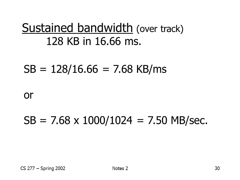 CS 277 – Spring 2002Notes 230 Sustained bandwidth (over track) 128 KB in 16.66 ms.