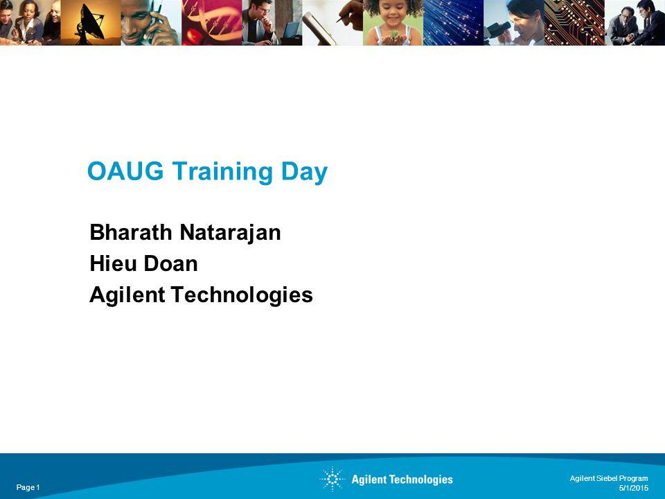 OAUG Training Day Bharath Natarajan Hieu Doan Agilent Technologies 5/1/2015 Page 1 Agilent Siebel Program