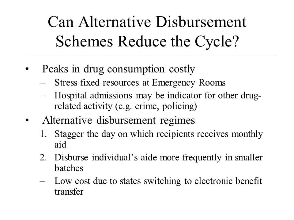 Can Alternative Disbursement Schemes Reduce the Cycle.