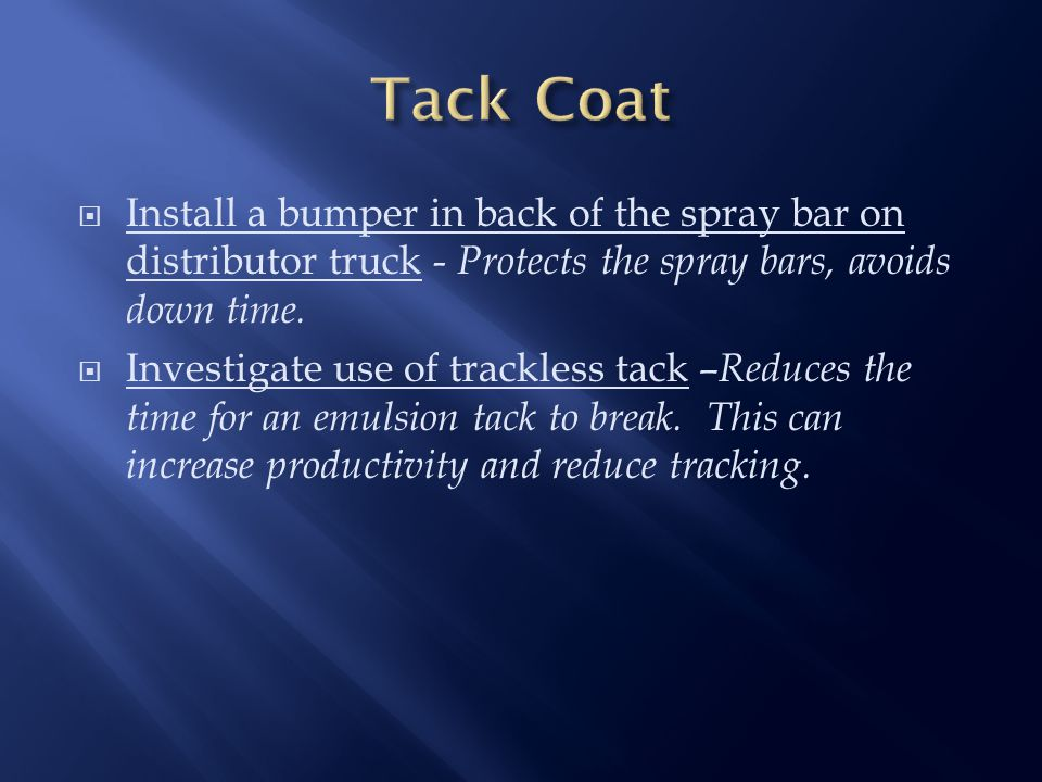  Install a bumper in back of the spray bar on distributor truck - Protects the spray bars, avoids down time.