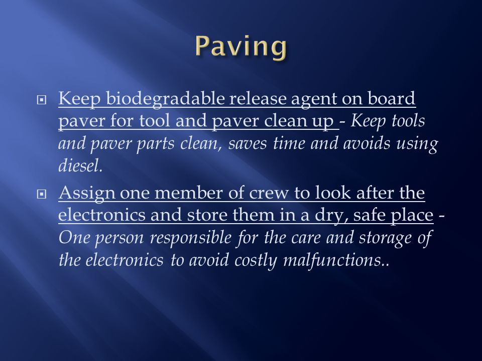  Keep biodegradable release agent on board paver for tool and paver clean up - Keep tools and paver parts clean, saves time and avoids using diesel.