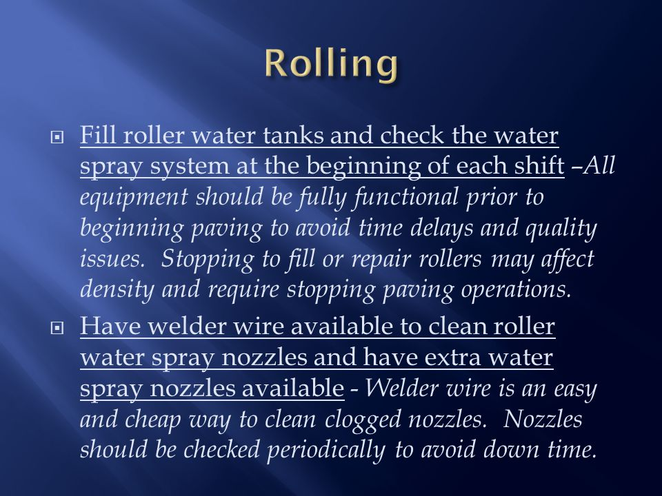  Fill roller water tanks and check the water spray system at the beginning of each shift – All equipment should be fully functional prior to beginning paving to avoid time delays and quality issues.