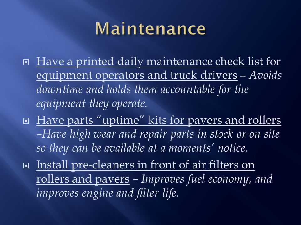  Have a printed daily maintenance check list for equipment operators and truck drivers – Avoids downtime and holds them accountable for the equipment they operate.