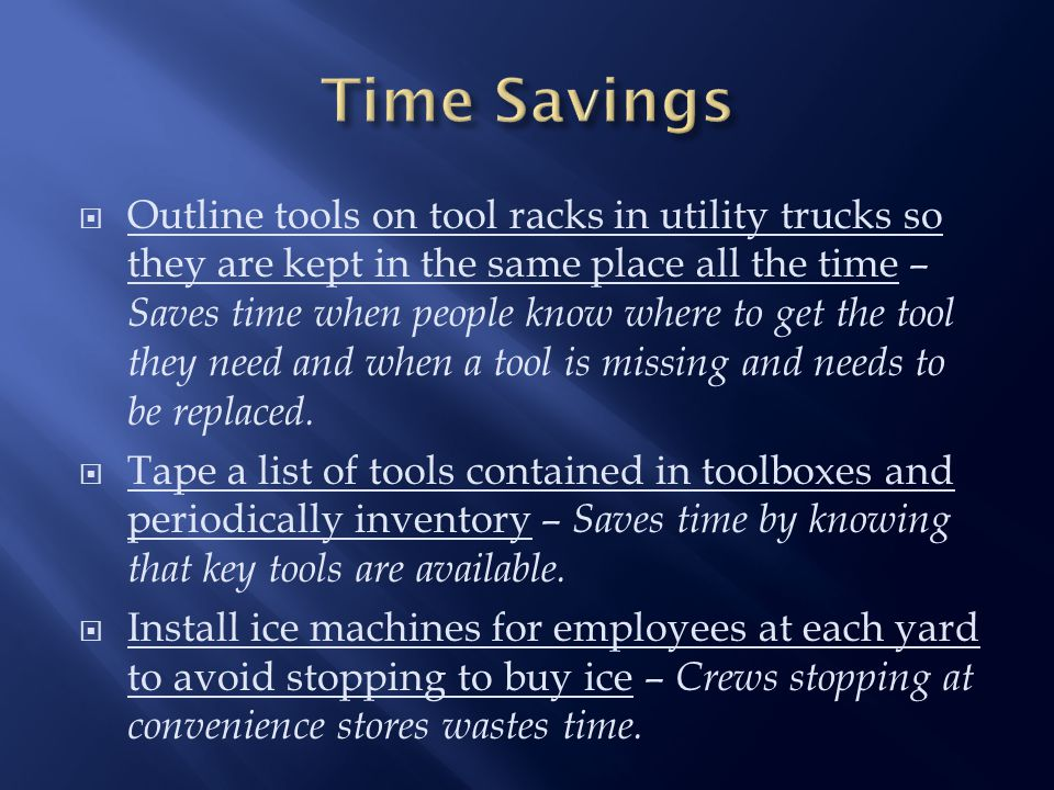  Outline tools on tool racks in utility trucks so they are kept in the same place all the time – Saves time when people know where to get the tool they need and when a tool is missing and needs to be replaced.