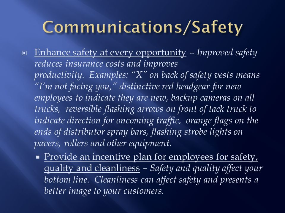  Enhance safety at every opportunity – Improved safety reduces insurance costs and improves productivity.
