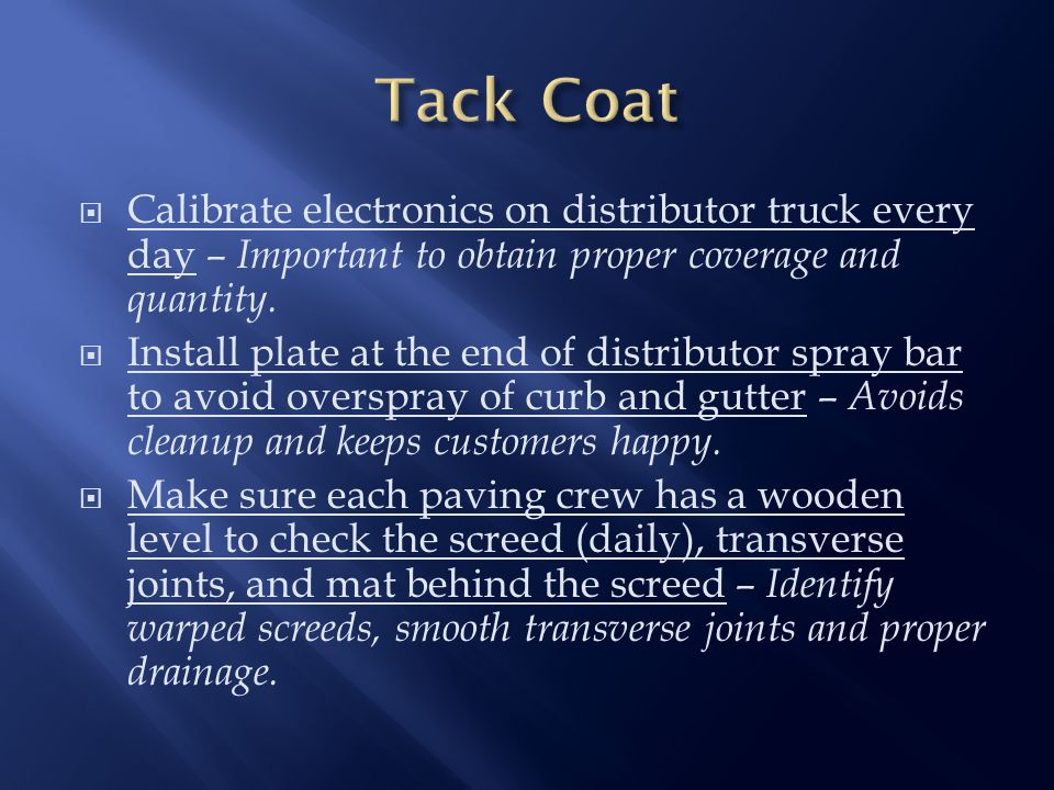  Calibrate electronics on distributor truck every day – Important to obtain proper coverage and quantity.