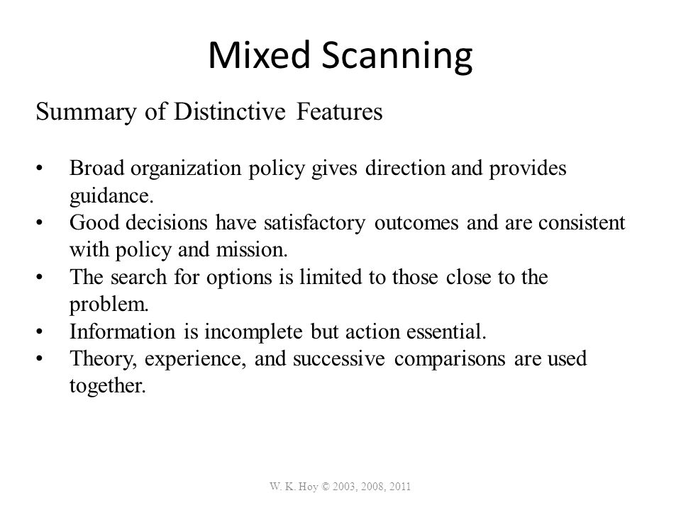 Mixed Scanning W. K. Hoy © 2003, 2008, 2011 Summary of Distinctive Features Broad organization policy gives direction and provides guidance. Good deci