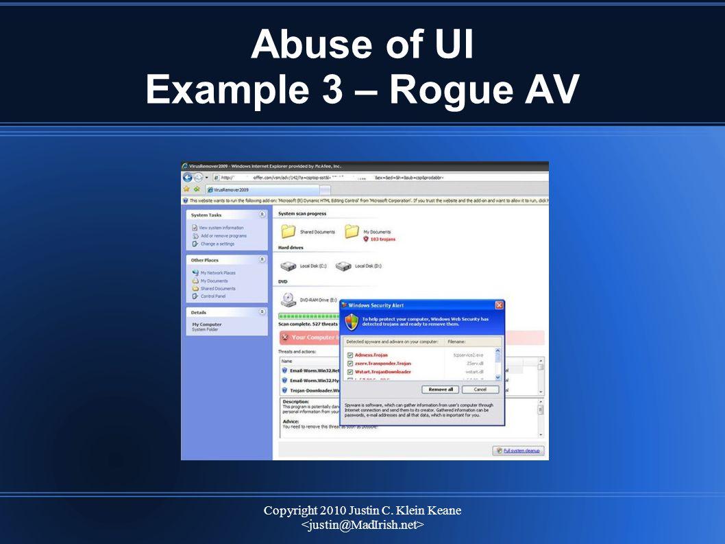 Copyright 2010 Justin C. Klein Keane Abuse of UI Example 3 – Rogue AV