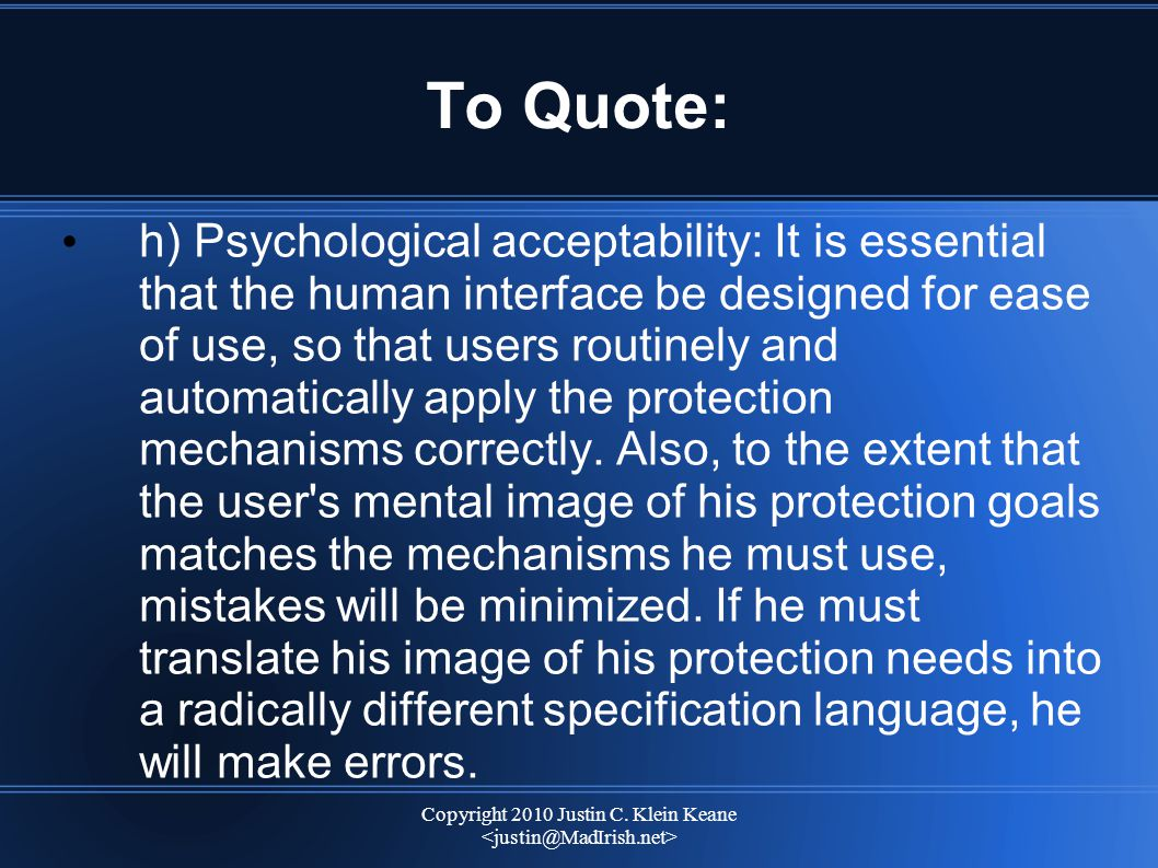Copyright 2010 Justin C. Klein Keane To Quote: h) Psychological acceptability: It is essential that the human interface be designed for ease of use, s