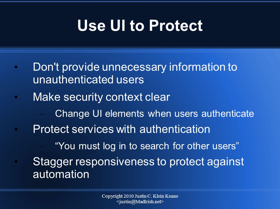 Copyright 2010 Justin C. Klein Keane Use UI to Protect Don't provide unnecessary information to unauthenticated users Make security context clear – Ch