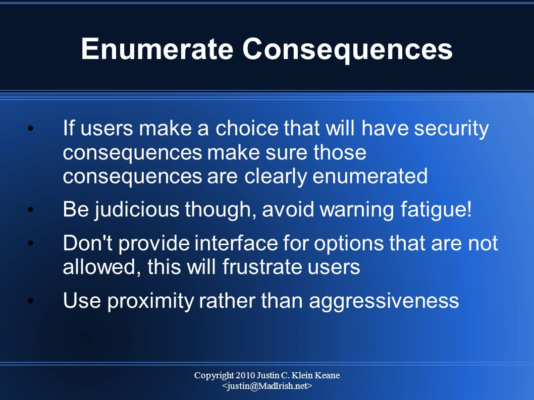Copyright 2010 Justin C. Klein Keane Enumerate Consequences If users make a choice that will have security consequences make sure those consequences a