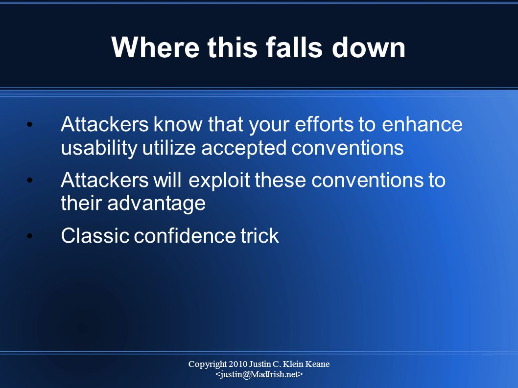 Copyright 2010 Justin C. Klein Keane Where this falls down Attackers know that your efforts to enhance usability utilize accepted conventions Attacker