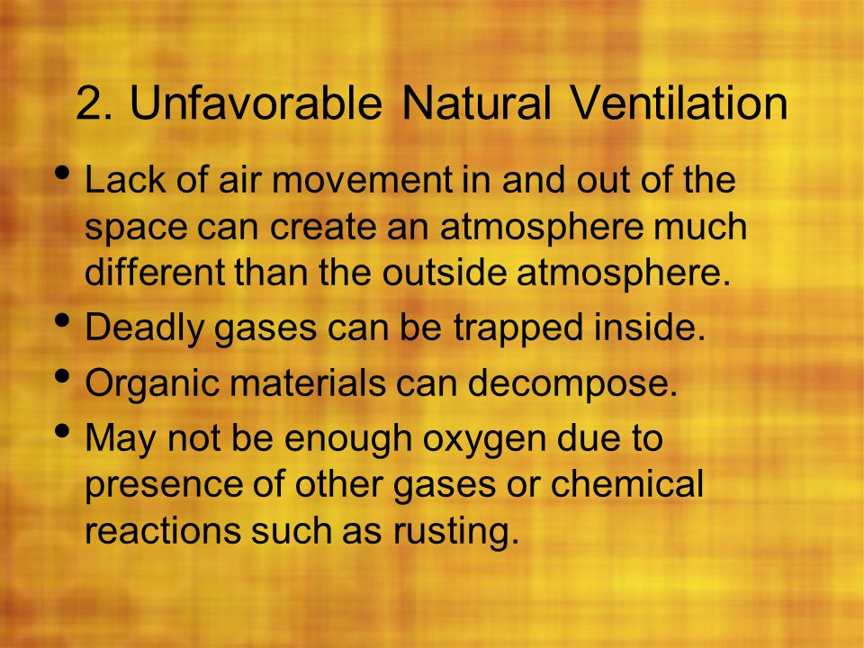 2. Unfavorable Natural Ventilation Lack of air movement in and out of the space can create an atmosphere much different than the outside atmosphere. D