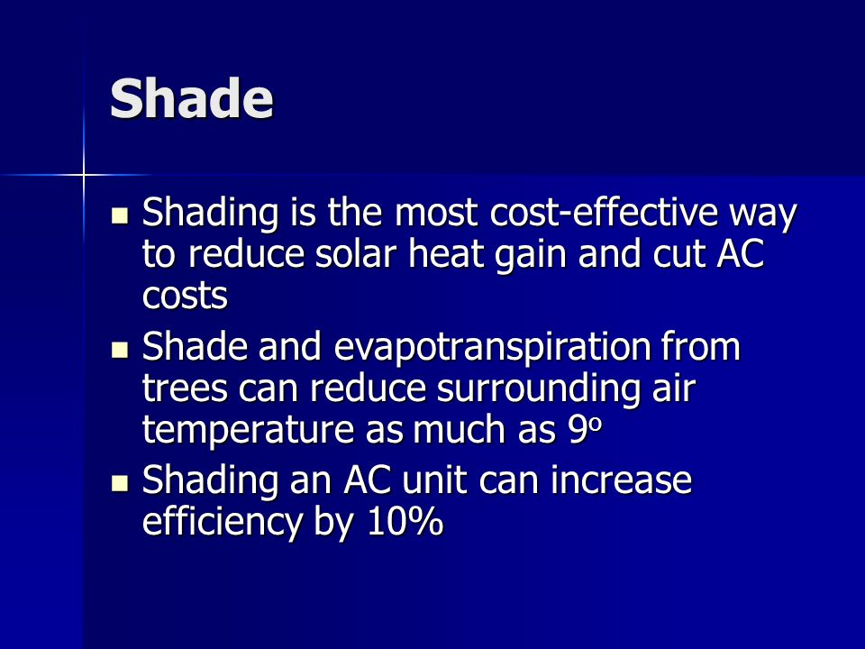 Shade Shading is the most cost-effective way to reduce solar heat gain and cut AC costs Shading is the most cost-effective way to reduce solar heat ga