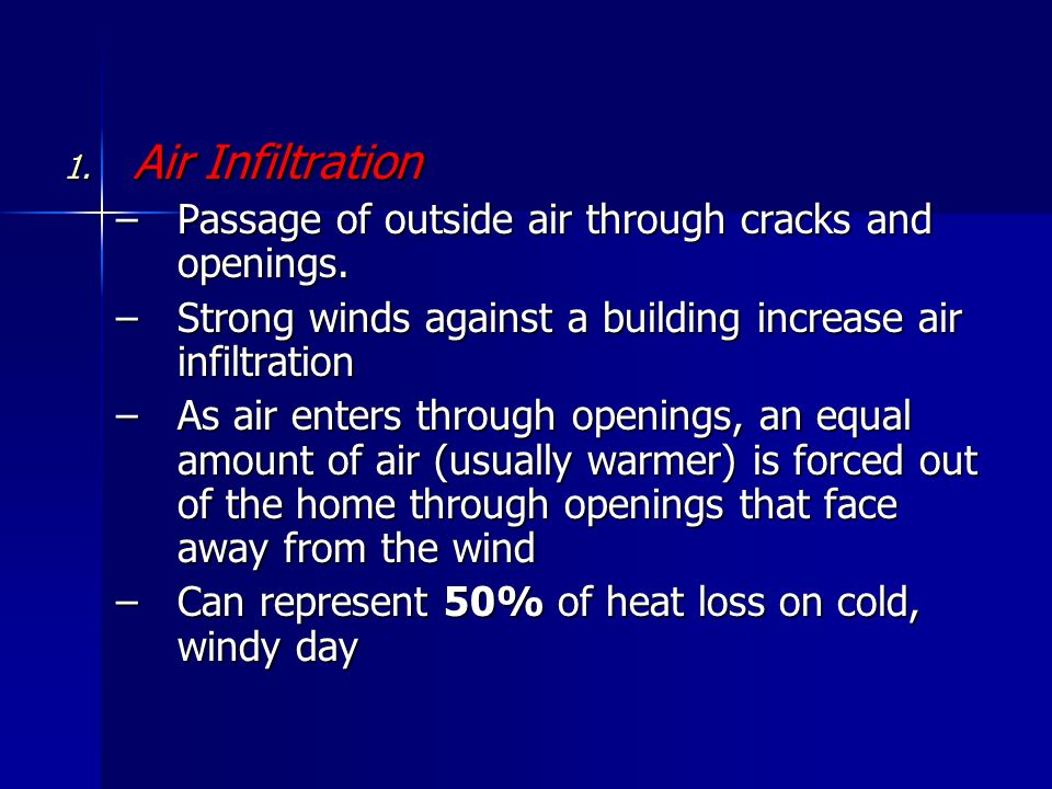 1. Air Infiltration –Passage of outside air through cracks and openings. –Strong winds against a building increase air infiltration –As air enters thr