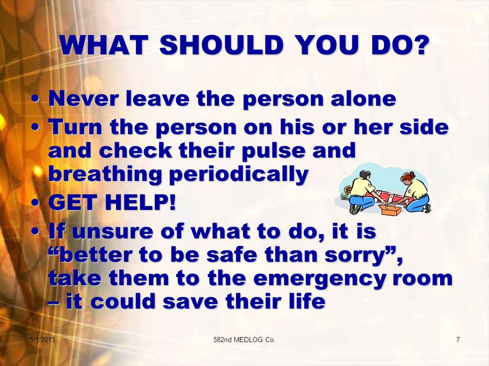 5/1/2015582nd MEDLOG Co.7 WHAT SHOULD YOU DO.