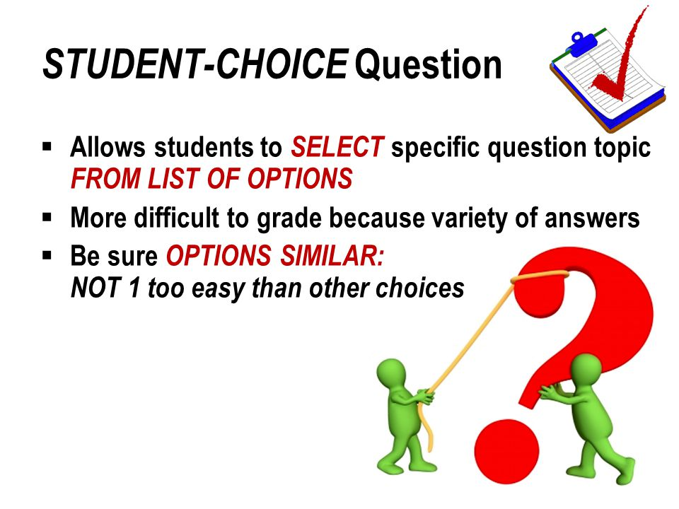  Allows students to SELECT specific question topic FROM LIST OF OPTIONS  More difficult to grade because variety of answers  Be sure OPTIONS SIMILA