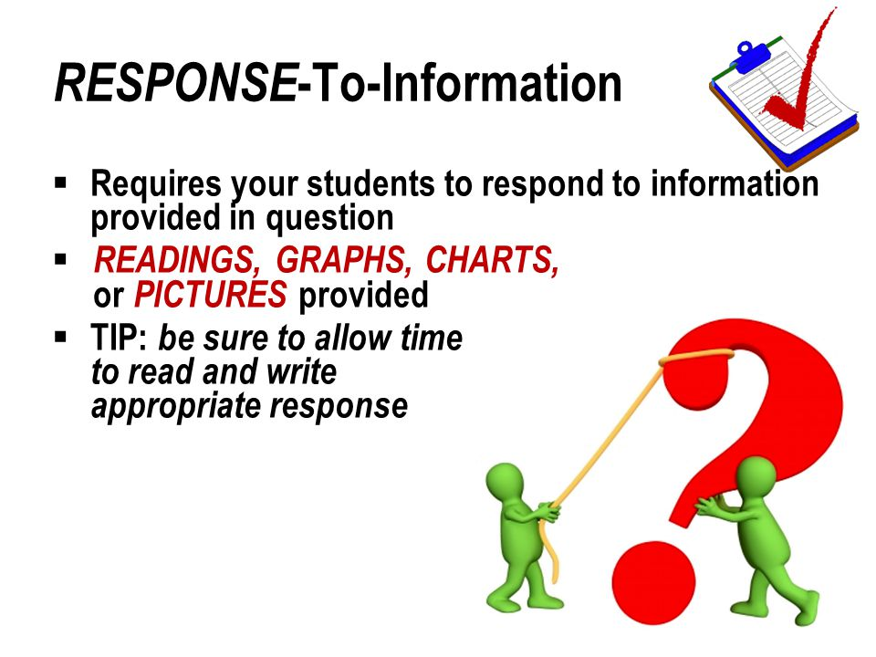 RESPONSE -To-Information  Requires your students to respond to information provided in question  READINGS, GRAPHS, CHARTS, or PICTURES provided  TI