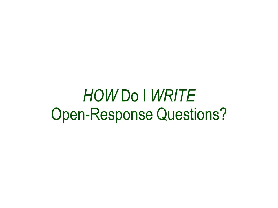 HOW Do I WRITE Open-Response Questions?