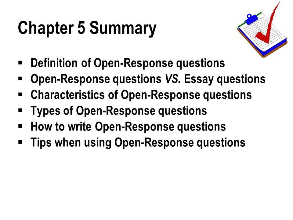 Chapter 5 Summary  Definition of Open-Response questions  Open-Response questions VS. Essay questions  Characteristics of Open-Response questions 