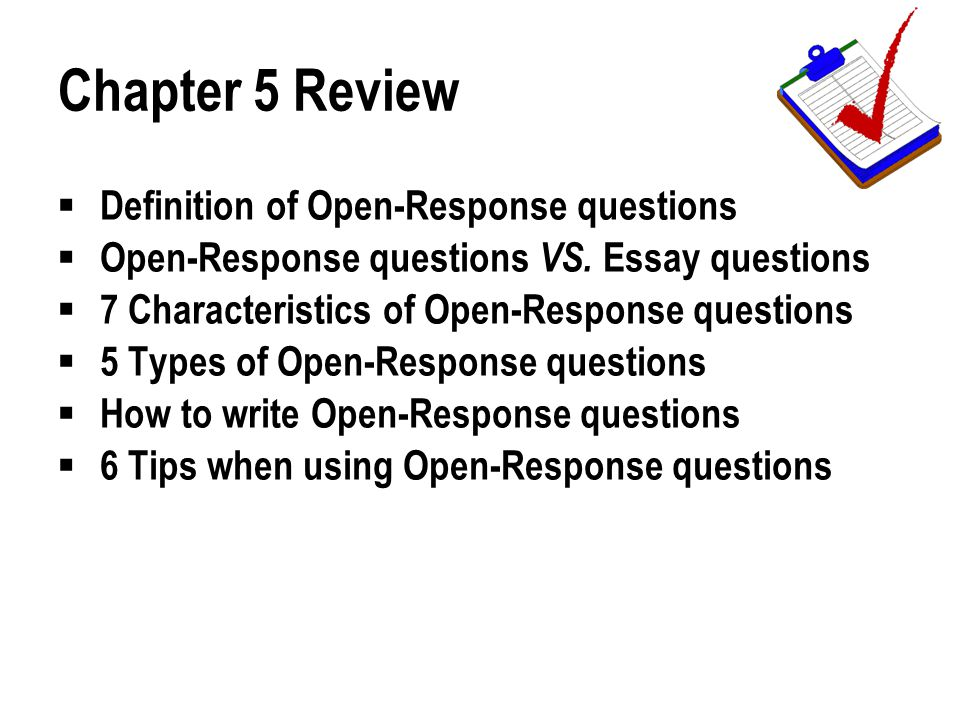 Chapter 5 Review  Definition of Open-Response questions  Open-Response questions VS.