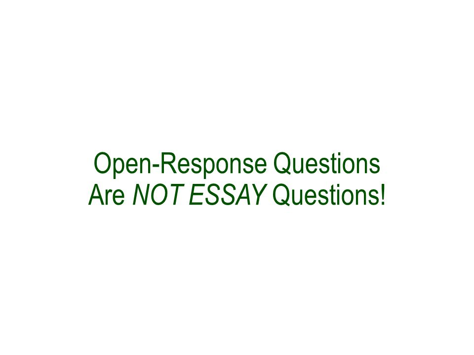 Open-Response Questions Are NOT ESSAY Questions!