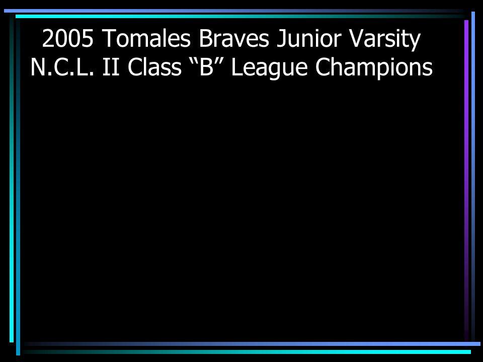 "2005 Tomales Braves Junior Varsity N.C.L. II Class ""B"" League Champions"