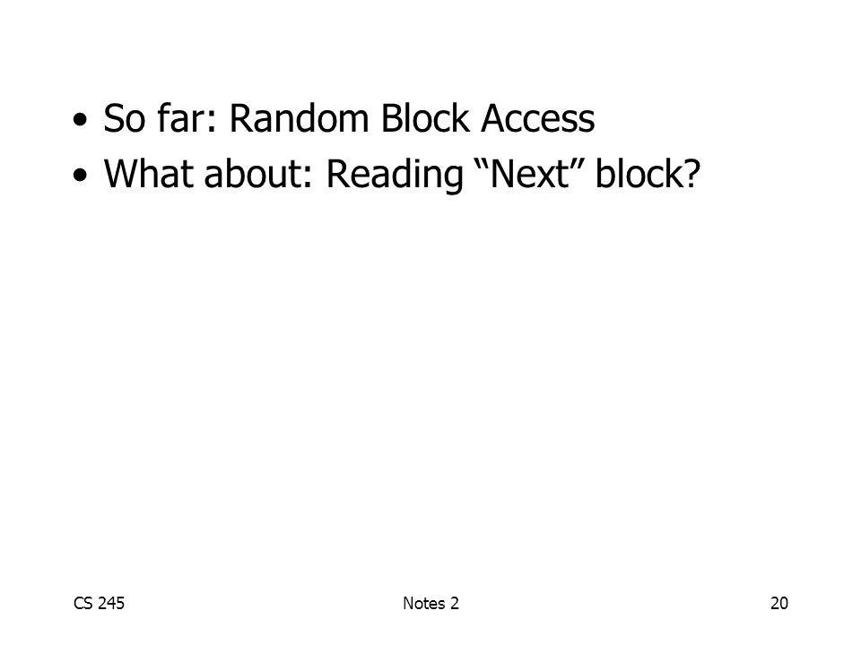 CS 245Notes 220 So far: Random Block Access What about: Reading Next block