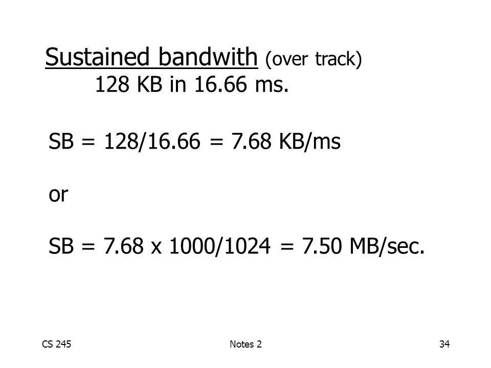 CS 245Notes 234 Sustained bandwith (over track) 128 KB in 16.66 ms.
