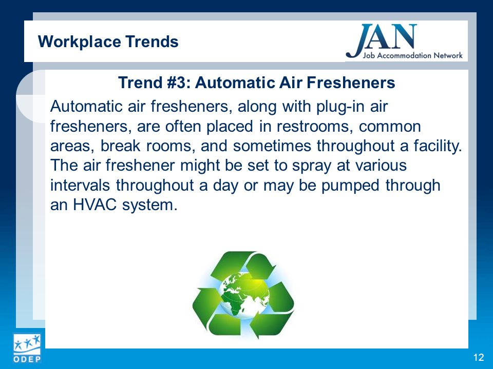 Trend #3: Automatic Air Fresheners Automatic air fresheners, along with plug-in air fresheners, are often placed in restrooms, common areas, break rooms, and sometimes throughout a facility.
