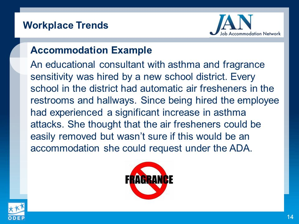 Accommodation Example An educational consultant with asthma and fragrance sensitivity was hired by a new school district. Every school in the district