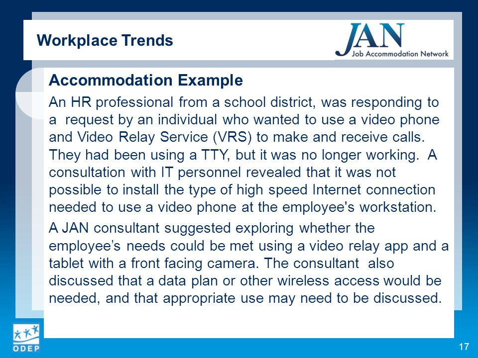 Accommodation Example An HR professional from a school district, was responding to a request by an individual who wanted to use a video phone and Video Relay Service (VRS) to make and receive calls.