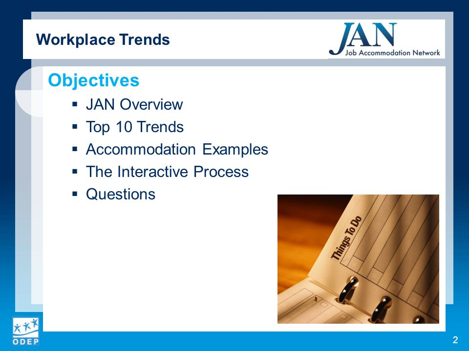 Objectives  JAN Overview  Top 10 Trends  Accommodation Examples  The Interactive Process  Questions 2 Workplace Trends