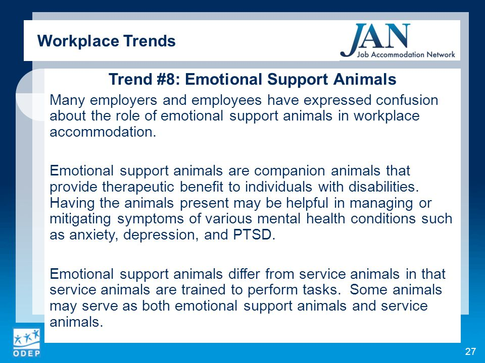 Trend #8: Emotional Support Animals Many employers and employees have expressed confusion about the role of emotional support animals in workplace acc