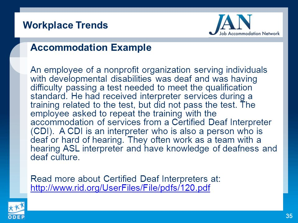 Accommodation Example An employee of a nonprofit organization serving individuals with developmental disabilities was deaf and was having difficulty p