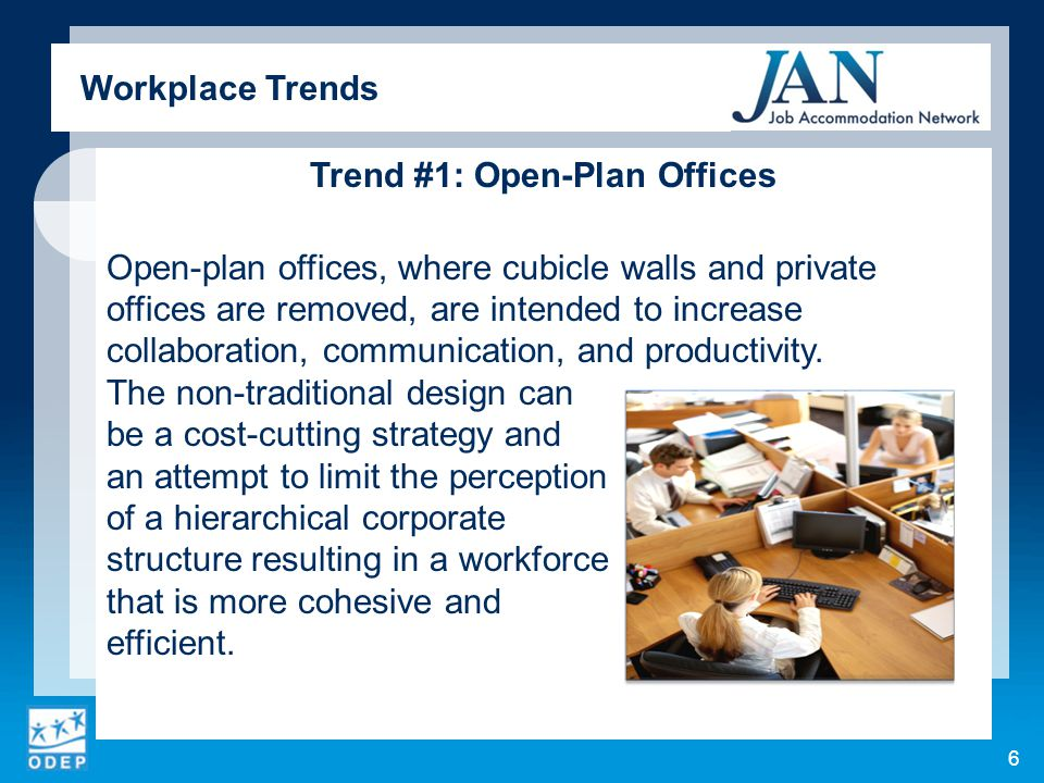 Trend #1: Open-Plan Offices Open-plan offices, where cubicle walls and private offices are removed, are intended to increase collaboration, communicat