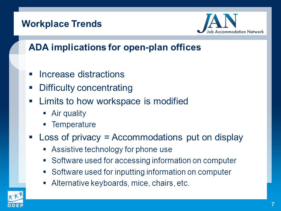ADA implications for open-plan offices  Increase distractions  Difficulty concentrating  Limits to how workspace is modified  Air quality  Temper