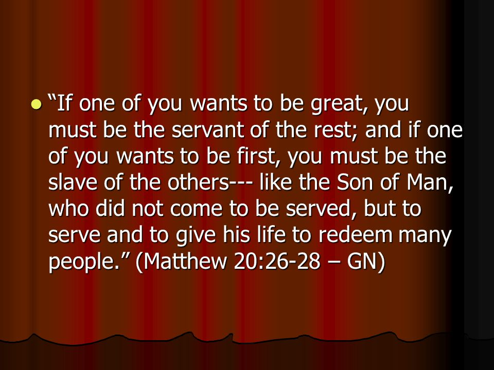 """If one of you wants to be great, you must be the servant of the rest; and if one of you wants to be first, you must be the slave of the others--- lik"