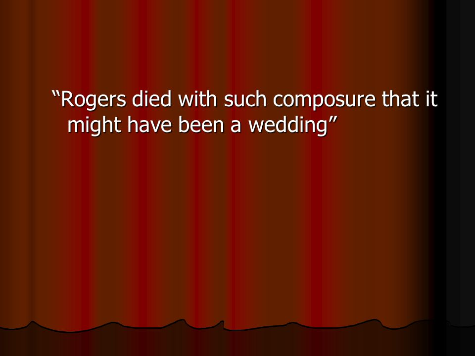 """Rogers died with such composure that it might have been a wedding"""