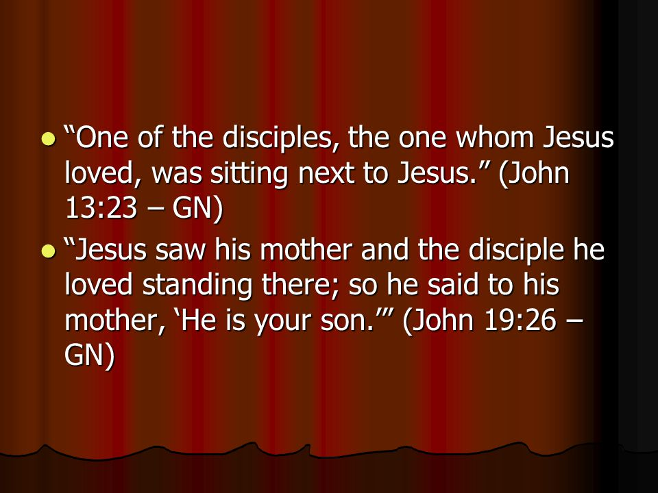 """One of the disciples, the one whom Jesus loved, was sitting next to Jesus."" (John 13:23 – GN) ""One of the disciples, the one whom Jesus loved, was si"